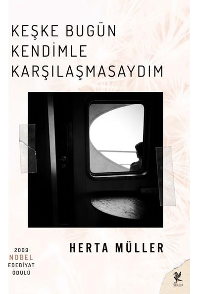 Keşke Bugün Kendimle Karşılaşmasaydım-Herta Müller