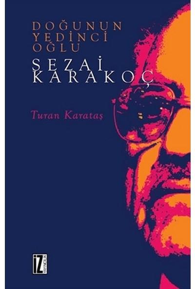Doğunun Yedinci Oğlu Sezai Karakoç - Turan Karataş