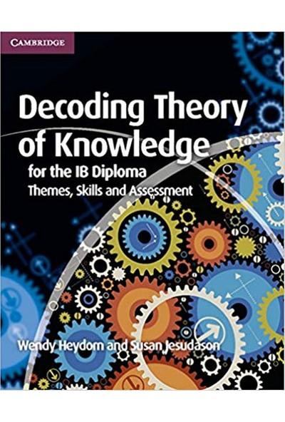 Decoding Theory Of Knowledge For The Ib Diploma Cambridge - Wendy Heydorn - Susan Jesudason