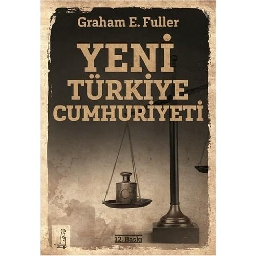 Yeni Türkiye Cumhuriyeti - Graham E. Fuller