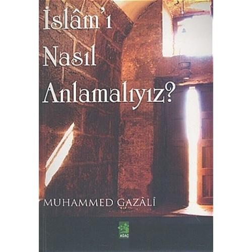 İslam'I Nasıl Anlamalıyız?-Muhammed Gazali