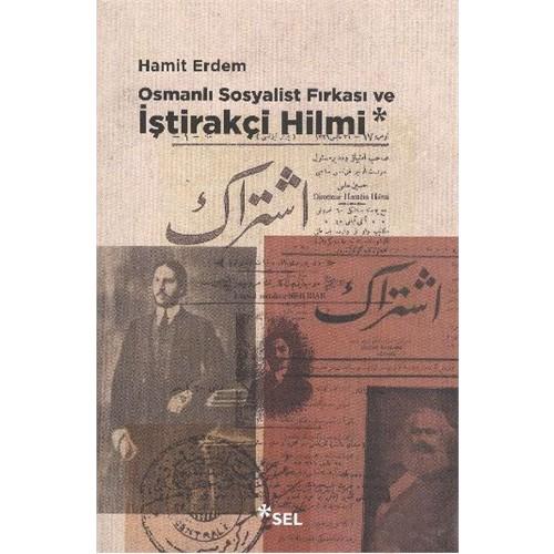 Osmanlı Sosyalist Fırkası Ve İştirakçi Hilmi-Hamit Erdem