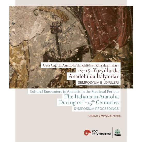 Orta Çağ'da Anadolu'da Kültürel Karşılaşmalar: 1215. Yüzyıllarda Anadolu'Da İtalyanlar Sempozyum Bildirileri