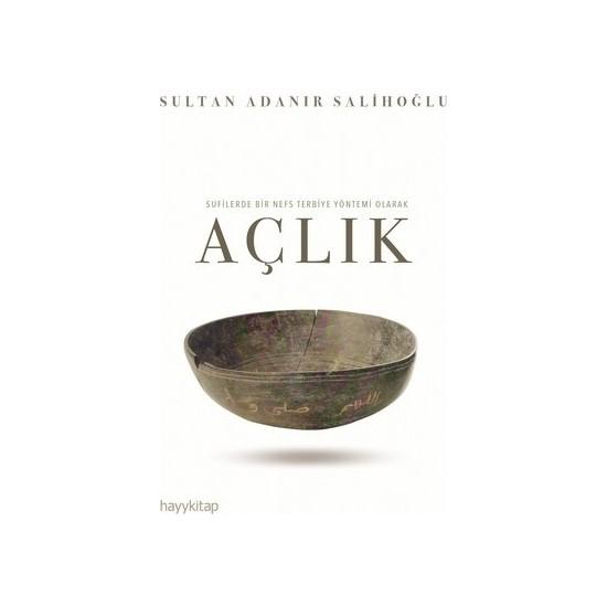 Sufilerde Bir Nefs Terbiye Yöntemi Olarak Açlık - Sultan Adanır Salihoğlu