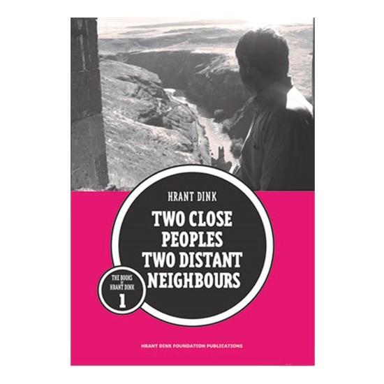 İki Yakın Halk İki Uzak Komşu İngilizce: Two Close Peoples Two Distant Neighbours-Hrant Dink