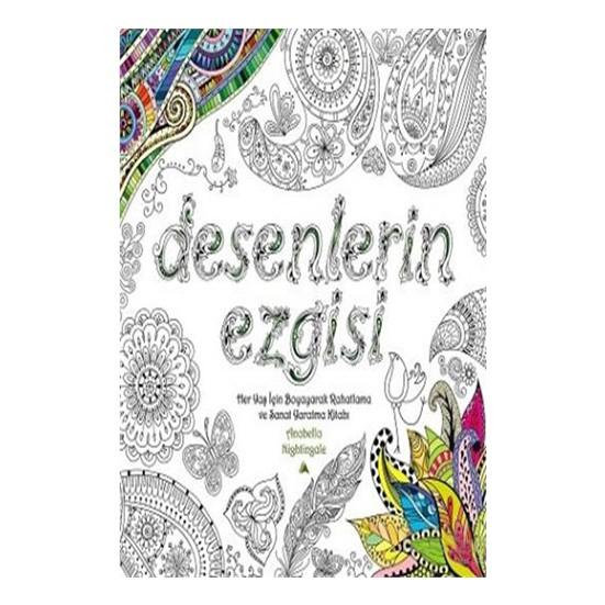 Desenlerin Ezgisi-Her Yaş İçin Boyayarak Rahatlama Ve Sanat Yaratma Kitabı - Anabella Nightingale