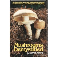 Mushrooms Demystified : A Comprehensive Guide to Wild Mushrooms - David Arora