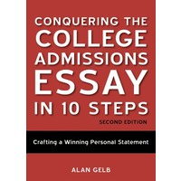Conquering the College Admissions Essay in 10 Steps (2nd ed.) - Alan Gelb
