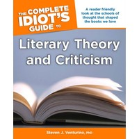 The Complete Idiot's Guide to Literary Theory and Criticism - Steven J. Venturino