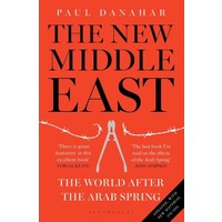 The New Middle East: The World After the Arap Spring - Paul Danahar