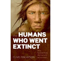 The Humans Who Went Extinct: Why Neanderthals Died And We Survived - Clive Finlayson