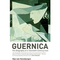 Guernica: The Biography Of A Twentiethcentury Icon - Gijs van Hensbergen