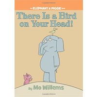 There Is A Bird On Your Head! - Mo Willems