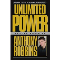 Unlimited Power: The New Science Of Personal Achievement - Anthony Robbins