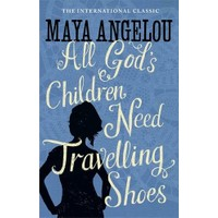 All God's Children Need Travelling Shoes - Maya Angelou