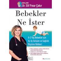 Bebekler Ne İster : 0-2 Yaş Bebekler İçin - Elif Pınar Çakır