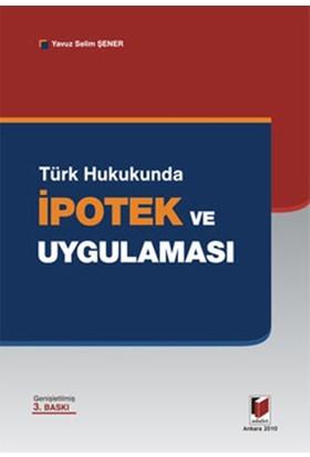 Türk Hukukunda İpotek Ve Uygulaması-Yavuz Selim Şener
