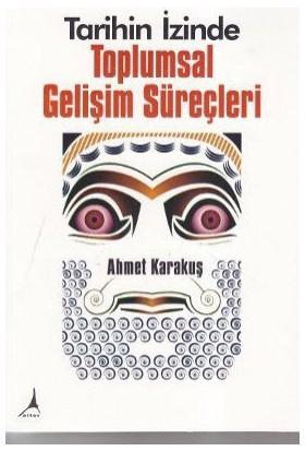 Tarihin İzinde Toplumsal Gelişim Süreçleri-Ahmet Karakuş