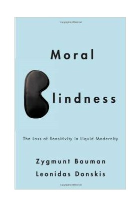 Moral Blindness: The Loss of Sensitivity in Liquid Modernity - Zygmunt Bauman