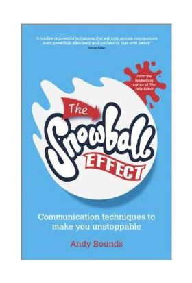 The Snowball Effect: Communication Techniques To Make You Unstoppable - Andy Bounds