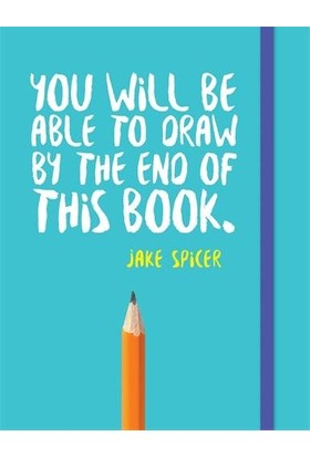 You Will Be Able To Draw At The End Of This Book - Jake Spicer