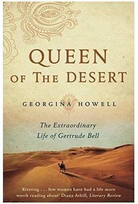 Queen Of The Desert: The Extraordinary Life Of Gertrude Bell - Georgina Howell