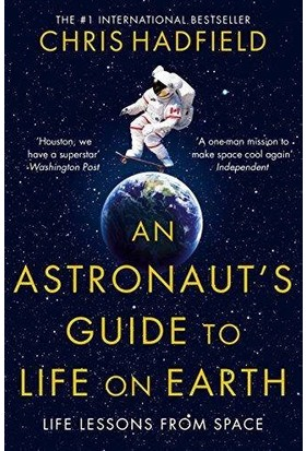 An Astronaut's Guide To Living On Earth - Chris Hadfield