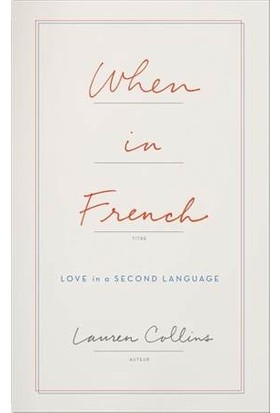 When İn French: Love İn A Second Language - Lauren Collins