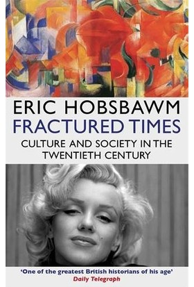 Fractured Times: Culture and Society in the Twentieth Century - Eric Hobsbawm