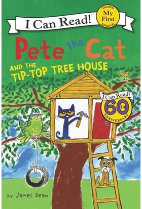 Pete The Cat and the Tip-Top Tree House (My First I Can Read) - James Dean