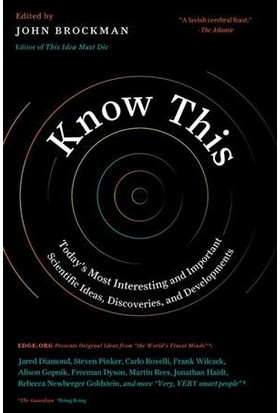 Know This: Today's Most Interesting And Important Scientific Ideas, Discoveries And Developments - John Brockman