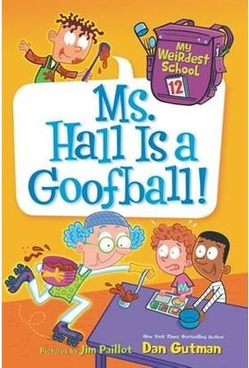 My Weirdest School 12: Ms Hall Is A Goofball! - Dan Gutman
