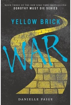 Yellow Brick War (Dorothy Must Die 3) - Danielle Paige