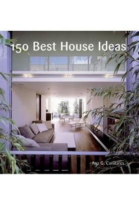 150 Best House Ideas - Canizares, Ana G.