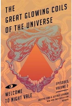 The Great Glowing Coils Of The Universe (Welcome To Night Vale Episodes Vol 2) - Joseph Fink