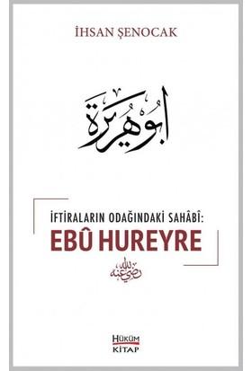 İftiraların Odağındaki Sahabi: Ebu Hureyre - İhsan Şenocak