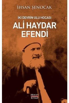 İki Devrin Ulu Hocası Ali Haydar Efendi - İhsan Şenocak