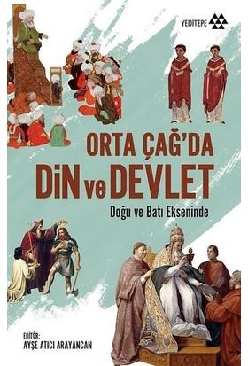 Orta Çağda Din Ve Devlet - Ayşe Atıcı Arayancan