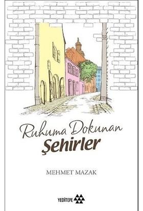Ruhuma Dokunan Şehirler - Mehmet Mazak