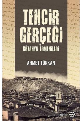 Tehcir Gerçeği Vekütahya Ermenileri - Ahmet Türkan