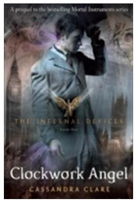 Clockwork Angel (Infernal Devices 1) - Cassandra Clare