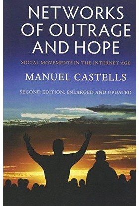 Networks Of Outrage And Hope: Social Movements İn The Internet Age - Manue Castells