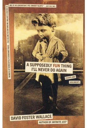 Supposedly Fun Things I'll Never Do Again - David Foster Wallace