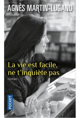 La Vie Est Facile, Ne T'inquiete Pas - Agnes Martin-Lugand