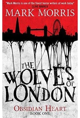 The Wolves Of London (Obsidian Heart Trilogy 1 / 3) - Mark Morris