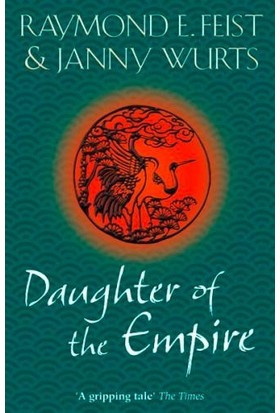 Daughter Of The Empire (The World On The Other Side 1) - Raymond E. Feist