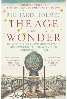 Age Of Wonder: How The Romantic Generation Discovered The Beauty And Terror Of Science - Richard Holmes
