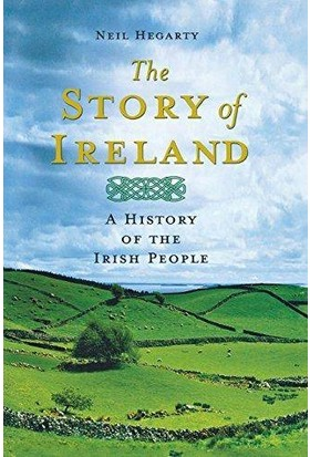 The Story Of Ireland: A History Of Irish People - Neil Hegarty