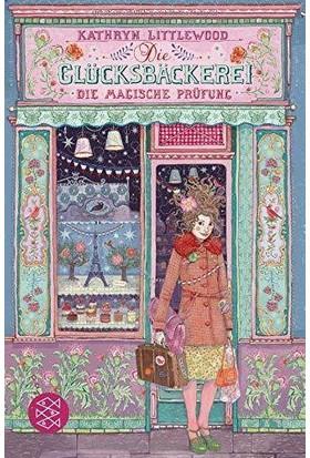 Die Glücksbäckerei: Die Magische Prüfung - Kathryn Littlewood