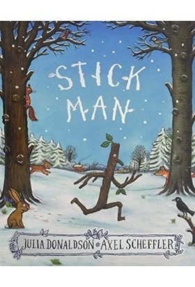 Stick Man - Julia Donaldson and Axel Scheffler